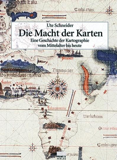 Die Macht der Karten. Eine Geschichte der Kartographie vom Mittelalter bis heute.