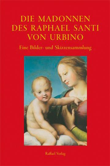 Die Madonnen des Raphael Santi von Urbino. Ein Bilder- und Skizzenbuch.