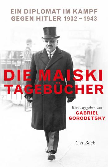 Die Maiski-Tagebücher. Ein Diplomat im Kampf gegen Hitler. 1932- 1943.