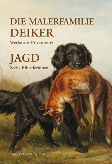 Die Malerfamilie Deiker Werke aus Privatbesitz. Jagd - Sechs Künstlerinnen.