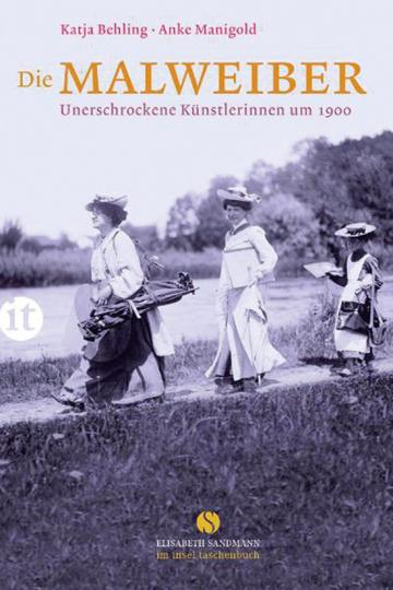 Die Malweiber. Unerschrockene Künstlerinnen um 1900.