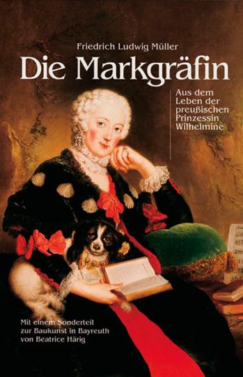 Die Markgräfin. Aus dem Leben der preußischen Prinzessin Wilhelmine.
