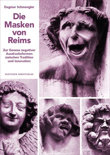 Die Masken von Reims. Zur Genese negativer Ausdrucksformen zwischen Tradition und Innovation.
