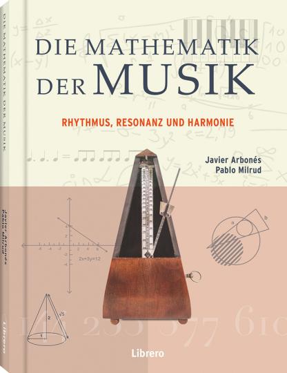 Die Mathematik der Musik. Rhythmus, Resonanz und Harmonie.