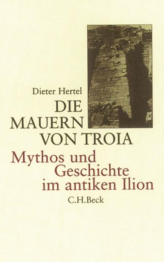 Die Mauern von Troia - Mythos und Geschichte im antiken Ilion