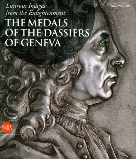 Die Medaillen der Dassiers aus Genf. Lustrous Images from the Enlightment.