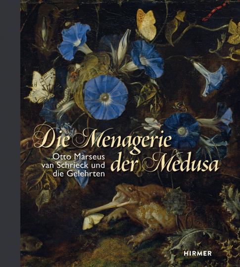Die Menagerie der Medusa. Otto Marseus van Schriek und die Gelehrten.