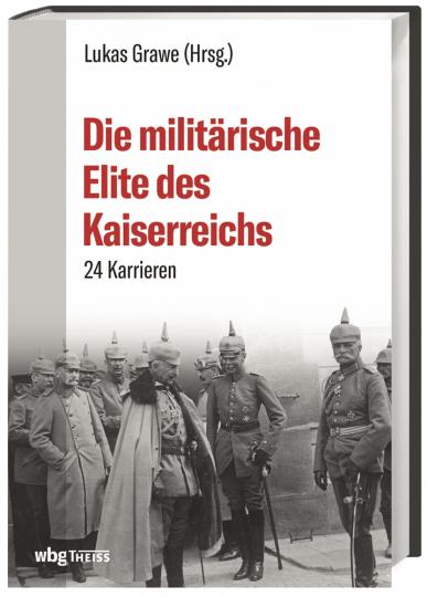 Die militärische Elite des Kaiserreichs. 24 Lebensläufe.
