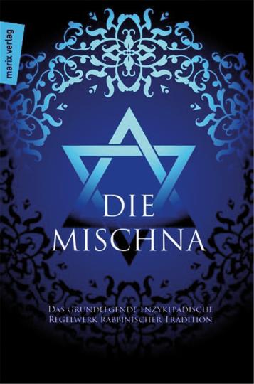 Die Mischna. Das grundlegende enzyklopädische Regelwerk rabbinischer Tradition.