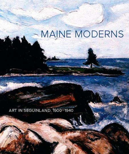 Die Modernen von Maine. Maine Moderns. Art in Seguinland, 1900-1940