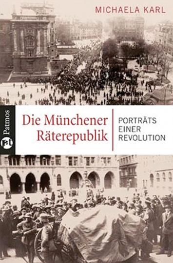 Die Münchner Räterepublik. Porträts einer Revolution.