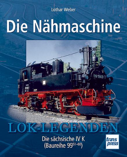 Die Nähmaschine - Die sächsische IV K (Baureihe 99 51-60)