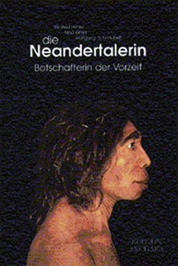 Die Neandertalerin. Botschafterin der Vorzeit.