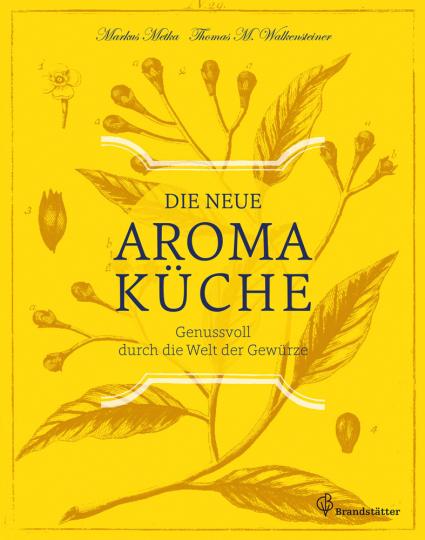 Die neue Aromaküche. Genussvoll durch die Welt der Gewürze.