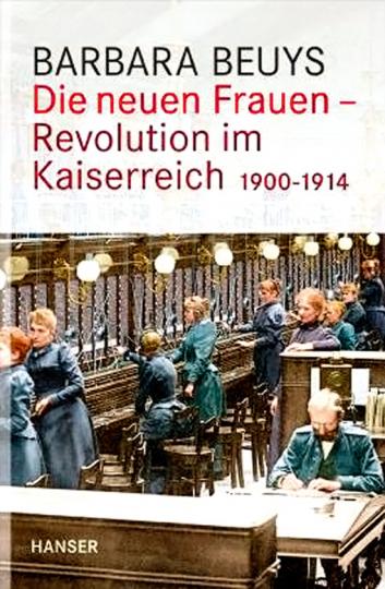 Die neuen Frauen - Revolution im Kaiserreich. 1900 - 1914.