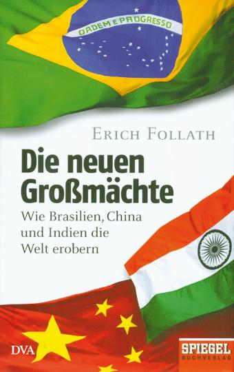 Die neuen Großmächte. Wie Brasilien, China und Indien die Welt erobern