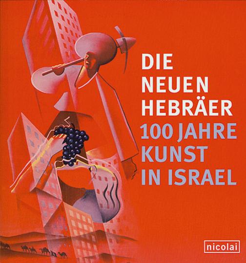 Die neuen Hebräer - 100 Jahre Kunst in Israel