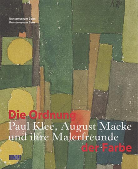 Die Ordnung der Farbe: Paul Klee, August Macke und ihre Malerfreunde.