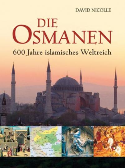 Die Osmanen. 600 Jahre islamisches Weltreich.