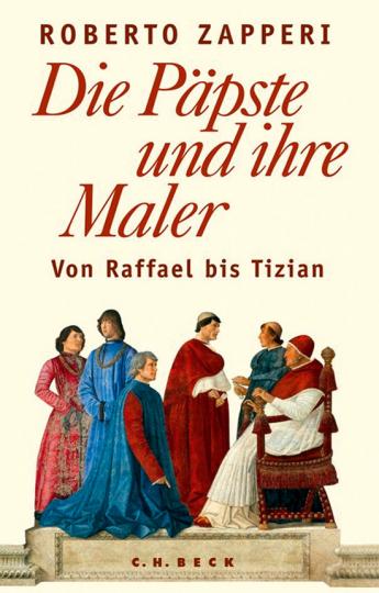 Die Päpste und ihre Maler. Von Raffael bis Tizian.