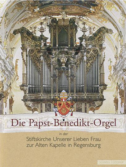Die Papst-Benedikt-Orgel in der Stiftskirche Unserer Lieben Frau zur Alten Kapelle in Regensburg. Eine Dokumentation.