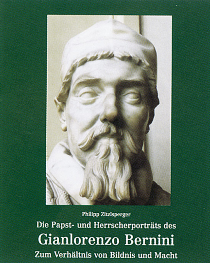 Die Papst- und Herrscherporträts des Gianlorenzo Bernini. Zum Verhältnis von Bildnis und Macht.