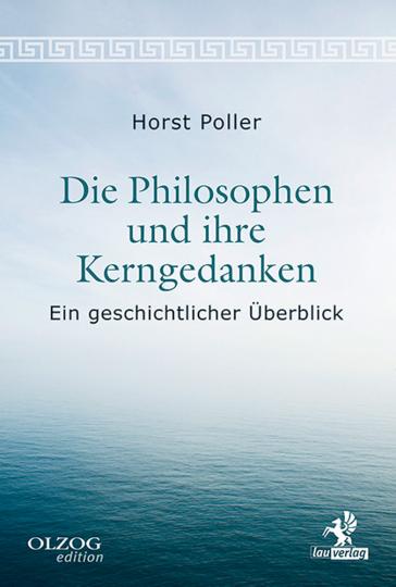 Die Philosophen und ihre Kerngedanken - Ein geschichtlicher Überblick