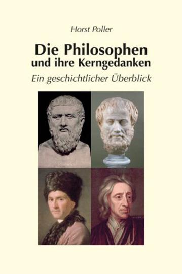 Die Philosophen und ihre Kerngedanken. Ein geschichtlicher Überblick.