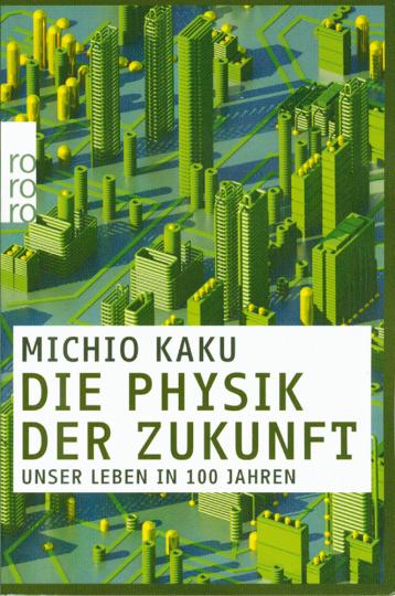Die Physik der Zukunft. Unser Leben in 100 Jahren