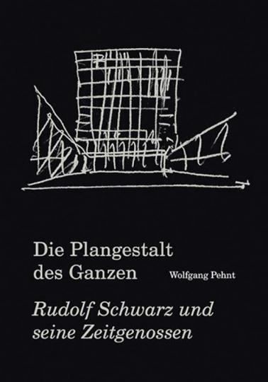 Die Plangestalt des Ganzen. Rudolf Schwarz und seine Zeitgenossen.