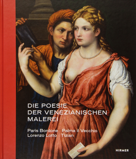 Die Poesie der venezianischen Malerei. Paris Bordone, Palma il Vecchio, Lorenzo Lotto, Tizian.