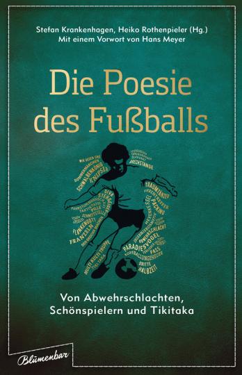 Die Poesie des Fußballs. Von Abwehrschlachten, Schönspielern und Tikitaka.