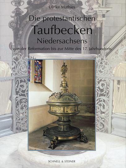 Die protestantischen Taufbecken Niedersachsens von der Reformation bis zur Mitte des 17. Jahrhunderts