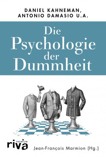Die Psychologie der Dummheit. Das Geheimnis einer entbehrlichen Eigenschaft endlich entschlüsselt.