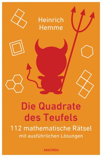 Die Quadrate des Teufels. 112 mathematische Rätsel mit ausführlichen Lösungen.