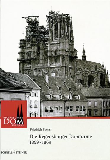 Die Regensburger Domtürme 1859-1869