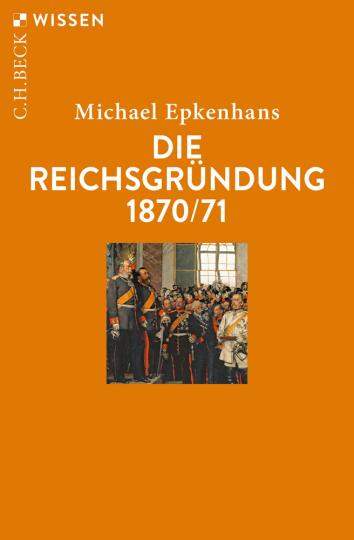 Die Reichsgründung 1870/71.
