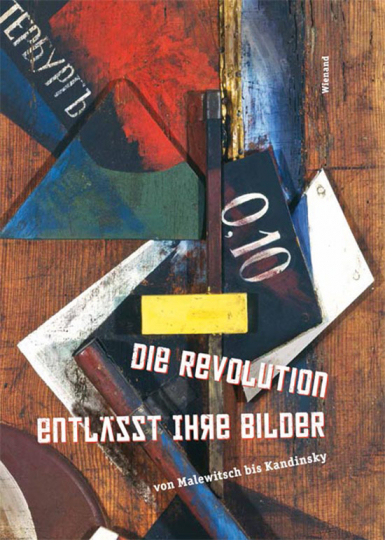 Die Revolution entlässt ihre Bilder. Von Malewitsch bis Kandinsky.