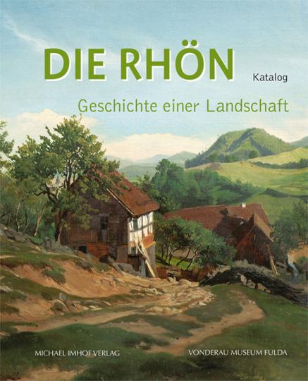 Die Rhön. Geschichte einer Landschaft. Katalog.