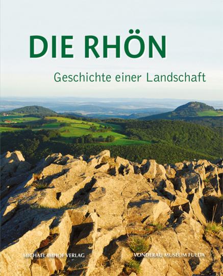 Die Rhön. Geschichte einer Landschaft. Textband.