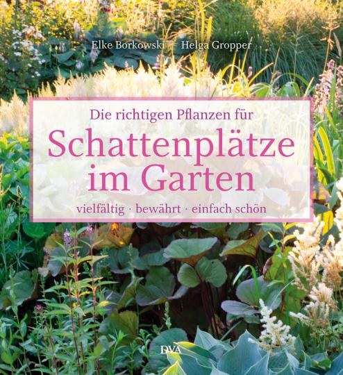 Die richtigen Pflanzen für Schattenplätze im Garten. Vielfältig, bewährt, einfach schön.