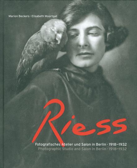 Die Riess. Fotografisches Atelier und Salon in Berlin 1918-1932.