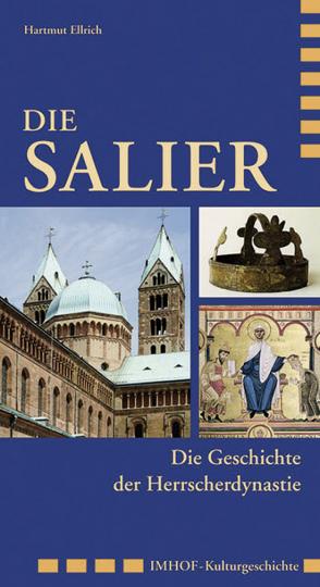 Die Salier. Geschichte einer Herrscherdynastie.