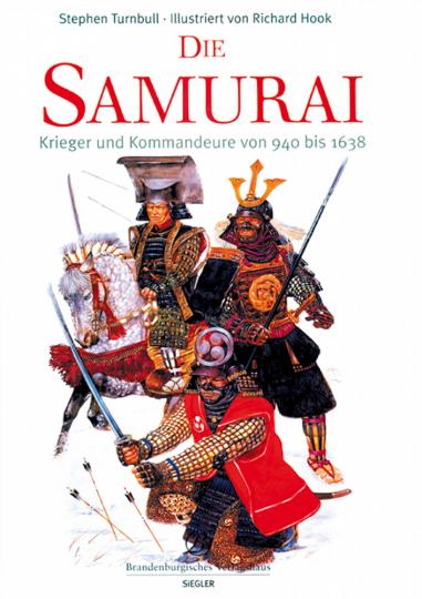 Die Samurai - Krieger und Kommandeure von 940 bis 1638.