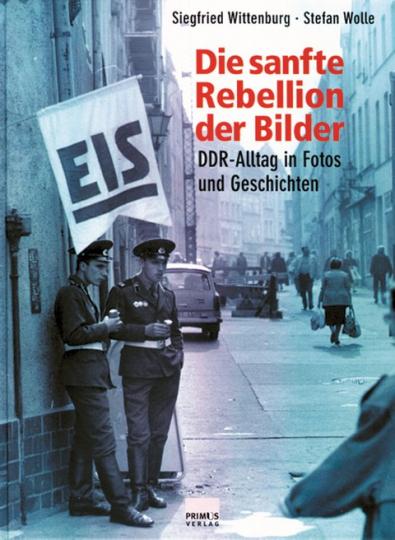 Die sanfte Rebellion der Bilder - DDR-Alltag in Fotos und Geschichten