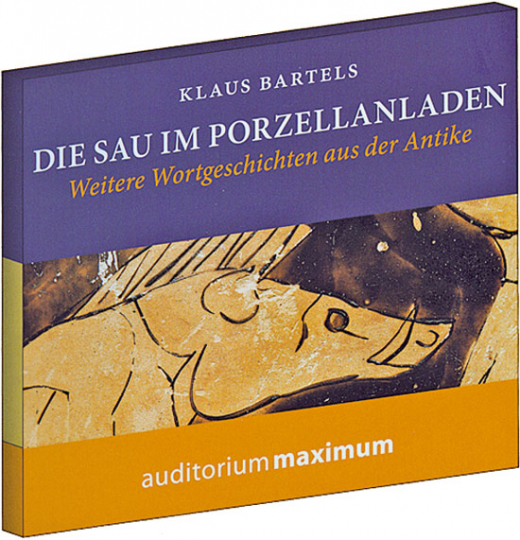 Die Sau im Porzellanladen. Weitere Wortgeschichten aus der Antike. CD.