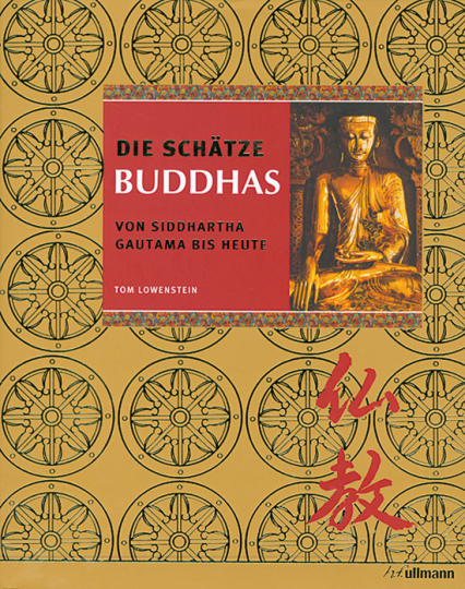 Die Schätze Buddhas. Von Siddharta Gautama bis heute