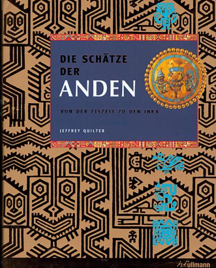 Die Schätze der Anden. Von der Eiszeit zu den Inka