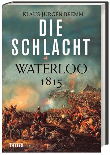 Die Schlacht. Waterloo 1815.