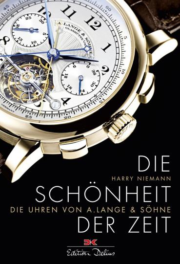 Die Schönheit der Zeit. Die Uhren von A. Lange & Söhne.